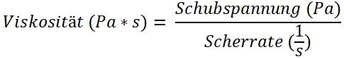 Darstellung der Viskosität als Formel: Schubspannung (Pa) / Scherrate (1/s)